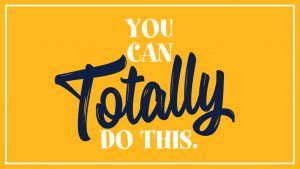 "Graphic that says ""You can totally do this"""