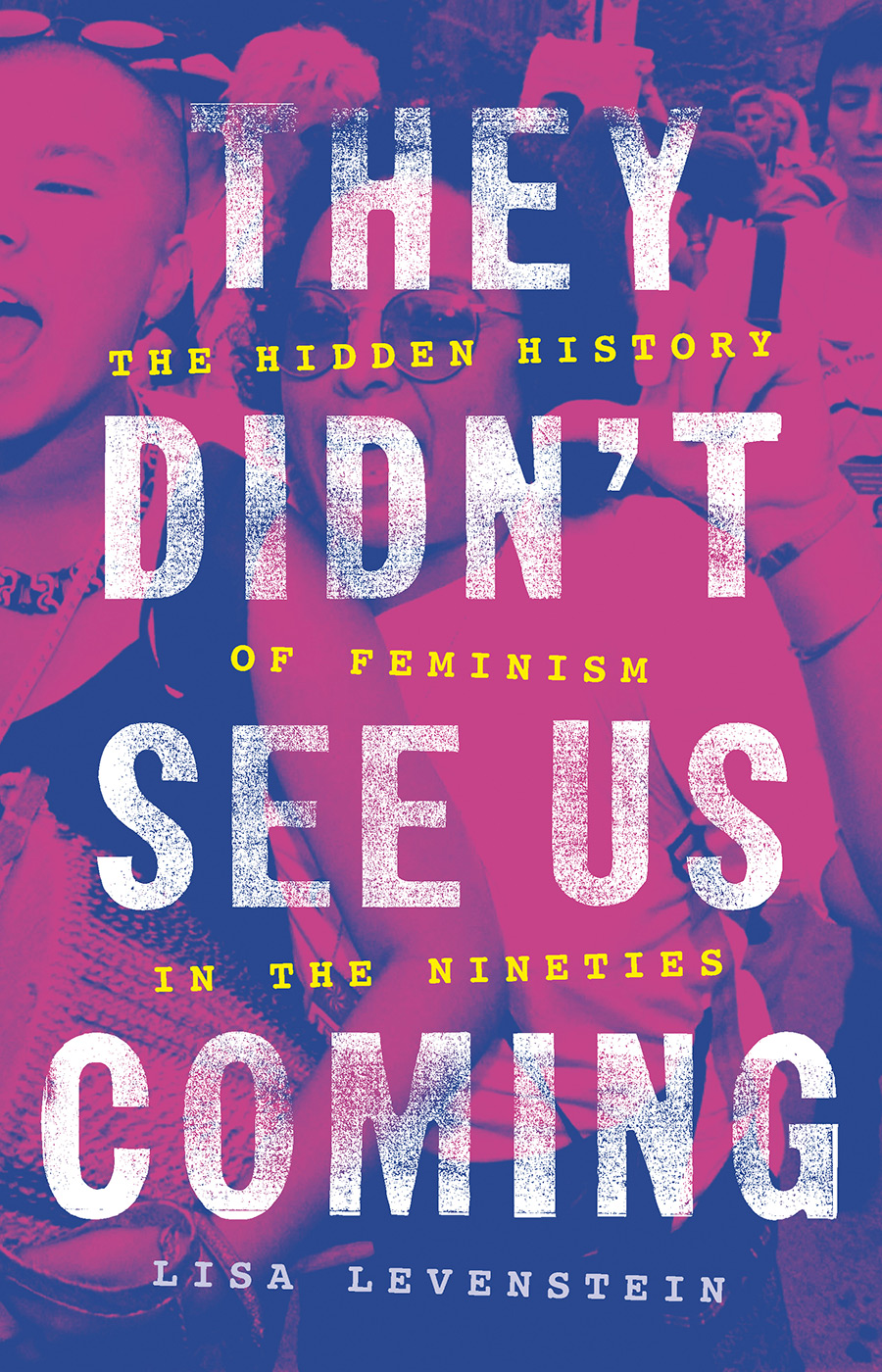"Book cover of ""They Didn't See Us Coming: The Hidden History of Feminism in the Nineties"""