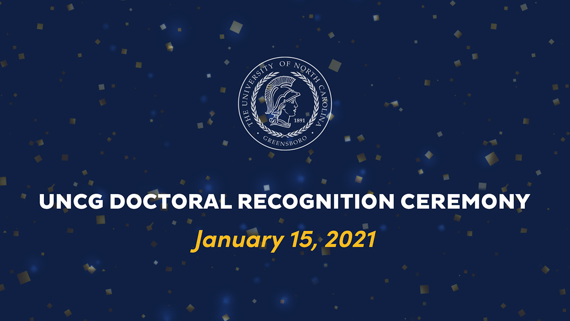 "Graphic with UNCG seal that says ""UNCG Doctoral Recognition Ceremony. January 15, 2021"""